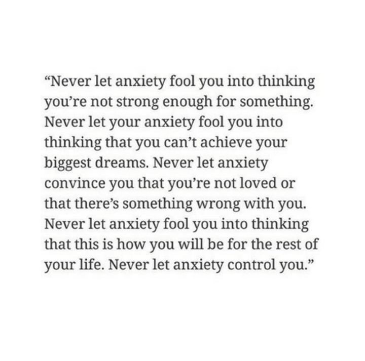 "77 ""Thinking of You"" Memes - ""Never let anxiety fool you into thinking you're not strong enough for something. Never let your anxiety fool you into thinking that you can't achieve your biggest dreams. Never let anxiety convince you that you're not loved or that there's something wrong with you. Never let anxiety fool you into thinking that this is how you will be for the rest of your life. Never let anxiety control you."""