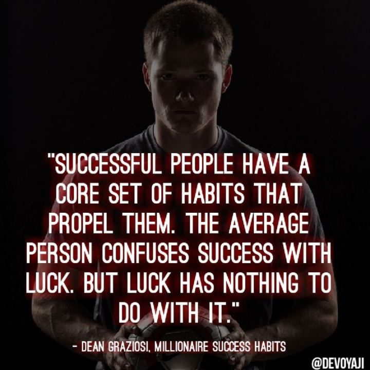 """51 Thursday Quotes - """"Successful people have a core set of habits that propel them. The average person confuses success with luck. But luck has nothing to do with it."""" - Dean Graziosi"""