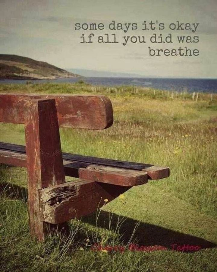 """51 Thursday Quotes - """"Some days it's okay if all you did was breathe."""" - Unknown"""