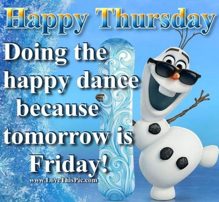 """51 Thursday Quotes - """"Happy Thursday! Doing a happy dance because tomorrow is Friday!"""" - Unknown"""