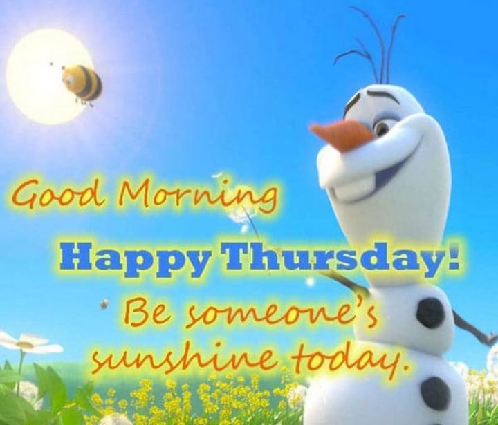 """51 Thursday Quotes - """"Good morning, Happy Thursday! Be someone's sunshine today."""" - Unknown"""