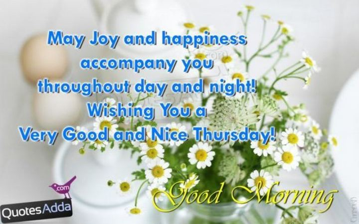 """51 Thursday Quotes - """"May joy and happiness accompany you throughout day and night! Wishing you a very nice Thursday!"""" - Unknown"""