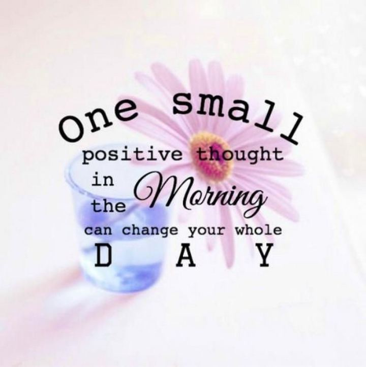"""51 Thursday Quotes - """"One small positive thought in the morning can change your whole day."""" - Unknown"""