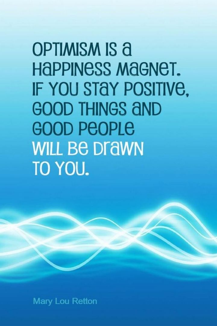 """51 Thursday Quotes - """"Optimism is a happiness magnet.  If you stay positive, good things will happen to you."""" - Mary Lou Retton"""