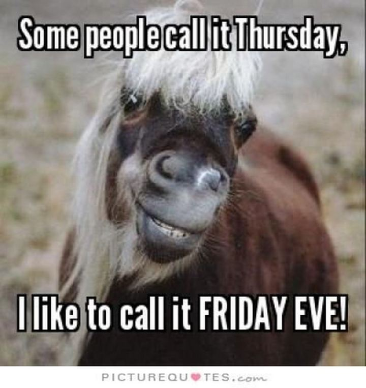 """51 Thursday Quotes - """"Some people call it Thursday, I like to call it Friday Eve."""" - Unknown"""