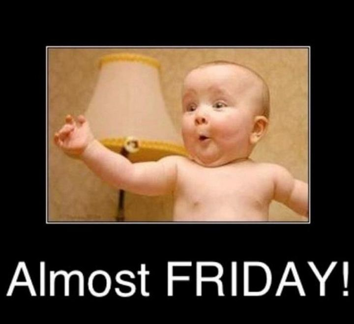 "55 ""Almost Friday"" Memes - ""Almost Friday!"""