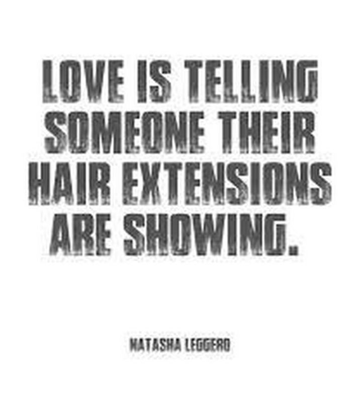 """53 Funny Love Quotes - """"Love is telling someone their hair extensions are showing."""" - Natasha Leggero"""
