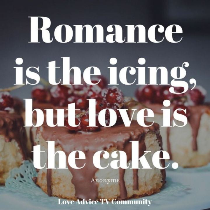 """53 Funny Love Quotes - """"Romance is the icing, but love is the cake."""" - Anonymous"""