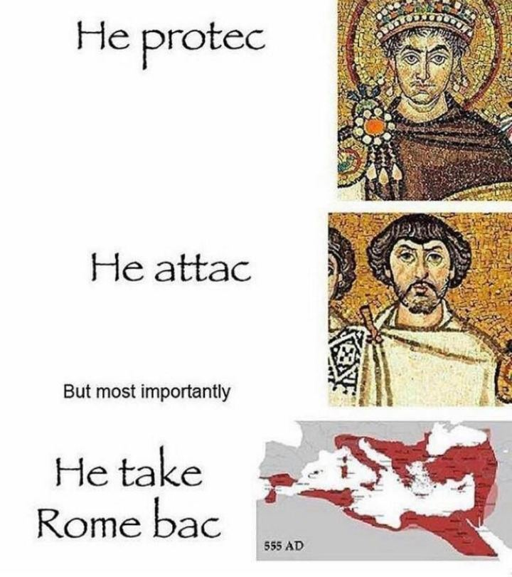 "55 Funny History Memes - ""He protec. He attac. But most importantly, he take Rom bac."""