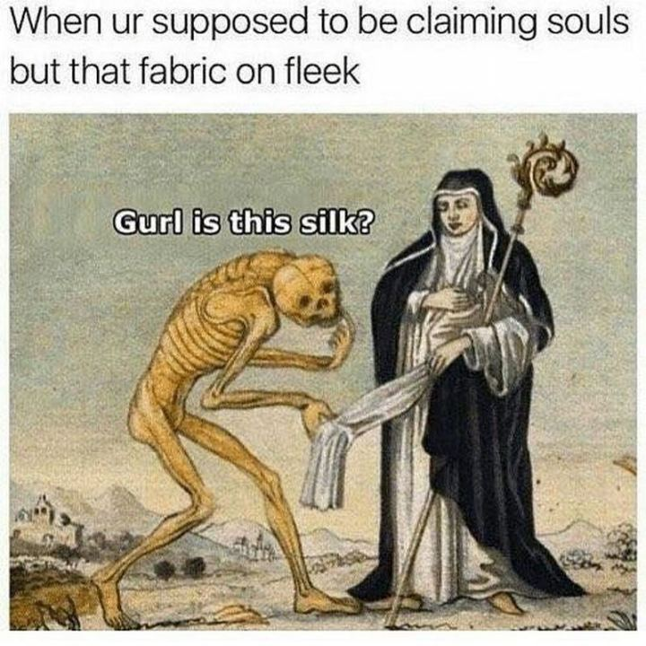 "55 Funny History Memes - ""When ur supposed to be claiming souls but that fabric on fleek: Gurl is this silk?"""