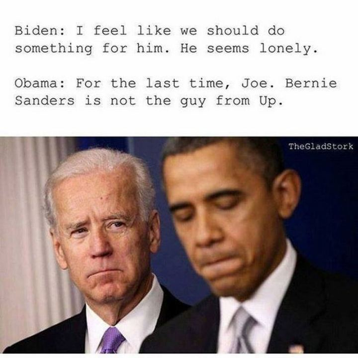 "51 Joe Biden Memes - ""Biden: I feel like we should do something for him. He seems lonely. Obama: For the last time, Joe. Bernie Sanders is not the guy from Up."""