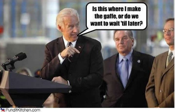 "51 Joe Biden Memes - ""Is there where I make the gaffe, or do we want to wait 'til later?"""
