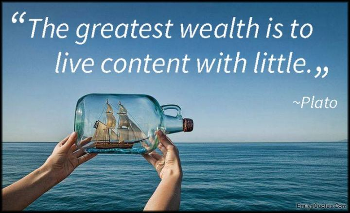 "51 Famous Quotes - ""The greatest wealth is to live content with little."" - Plato"