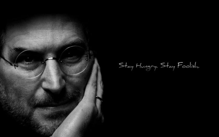 """Stay hungry, stay foolish."" - Steve Jobs"
