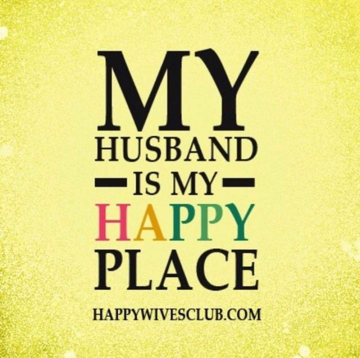 """My husband is my happy place."" - Unknown"