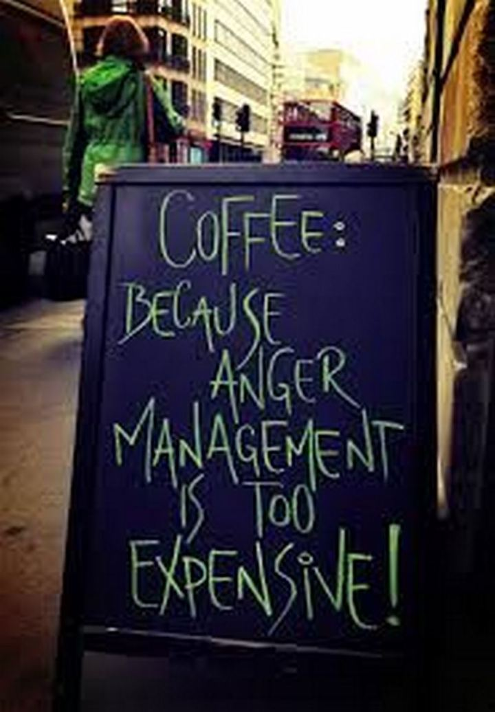 """Coffee: Because anger management is too expensive!"""
