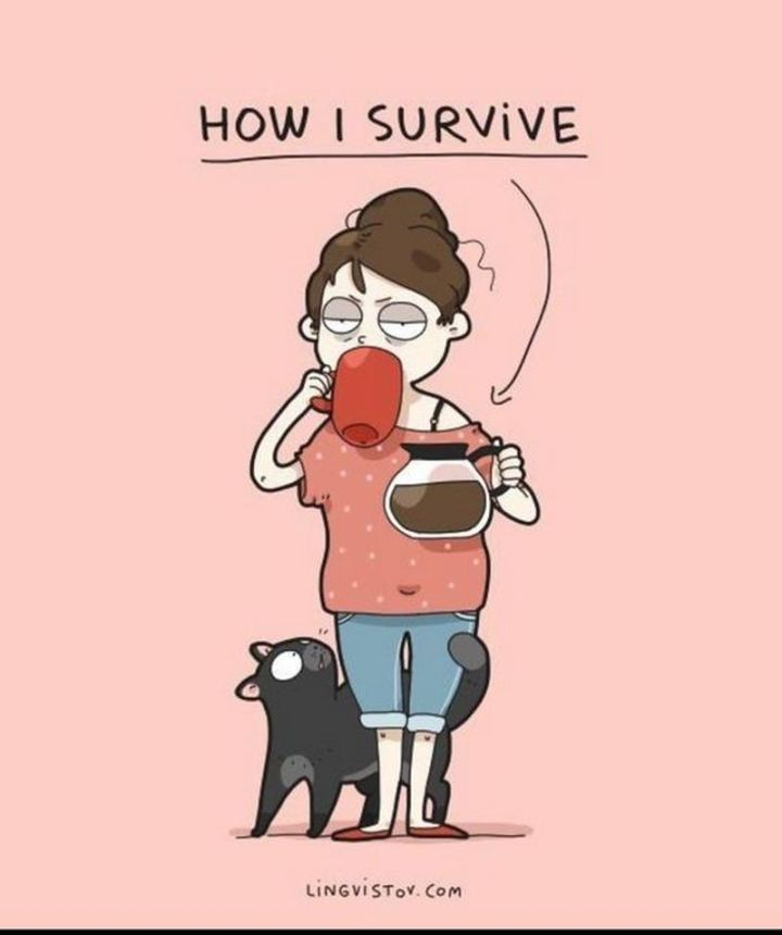 """How I survive."""