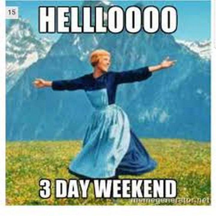 """""""Hellloooo 3 day weekend."""""""