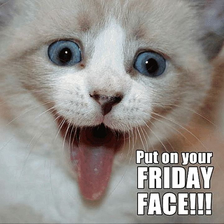 """Put on your Friday face!!!"""