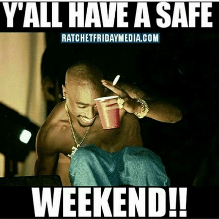 """Y'all have a safe weekend!!"""