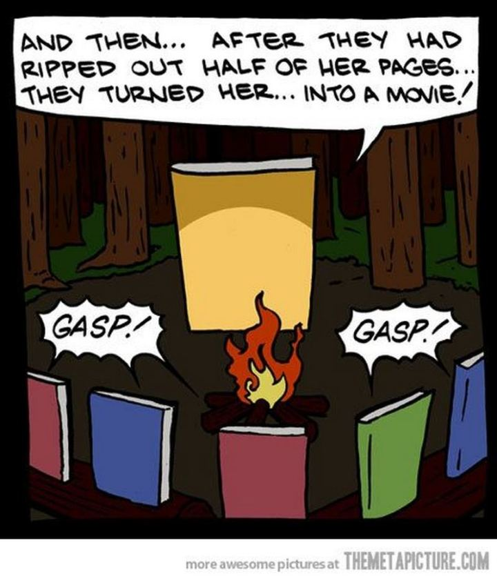 """73 Funny Reading Memes - """"And then...After they had ripped out half of her pages...They turned her...Into a movie! Gasp! Gasp!"""""""