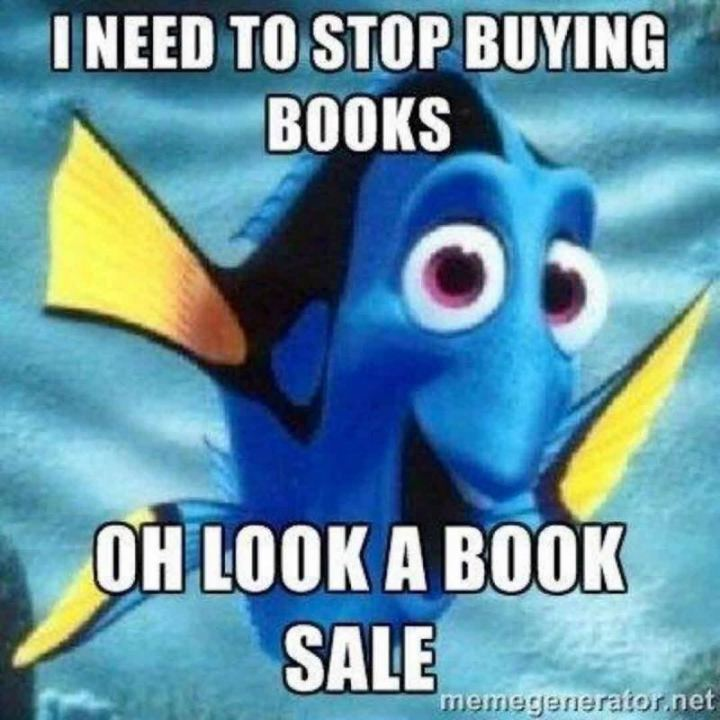 """""""I need to stop buying books. Oh look a book sale."""""""