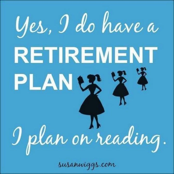 """""""Yes, I do have a retirement plan. I plan on reading."""""""