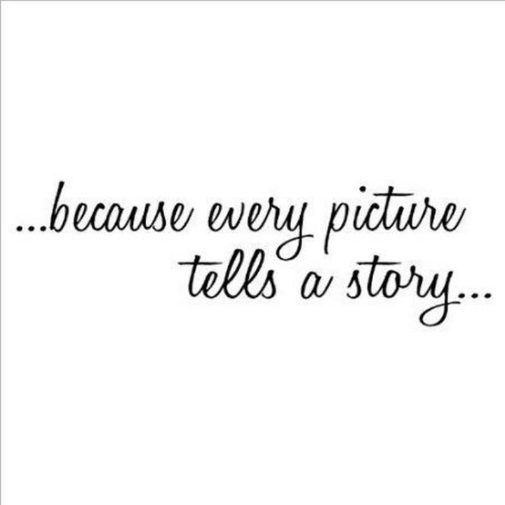 "71 Throwback Quotes and Instagram Captions - ""...Because every picture tells a story..."""