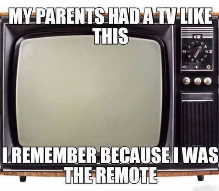 """My parents had a TV like this. I remember because I was the remote."""