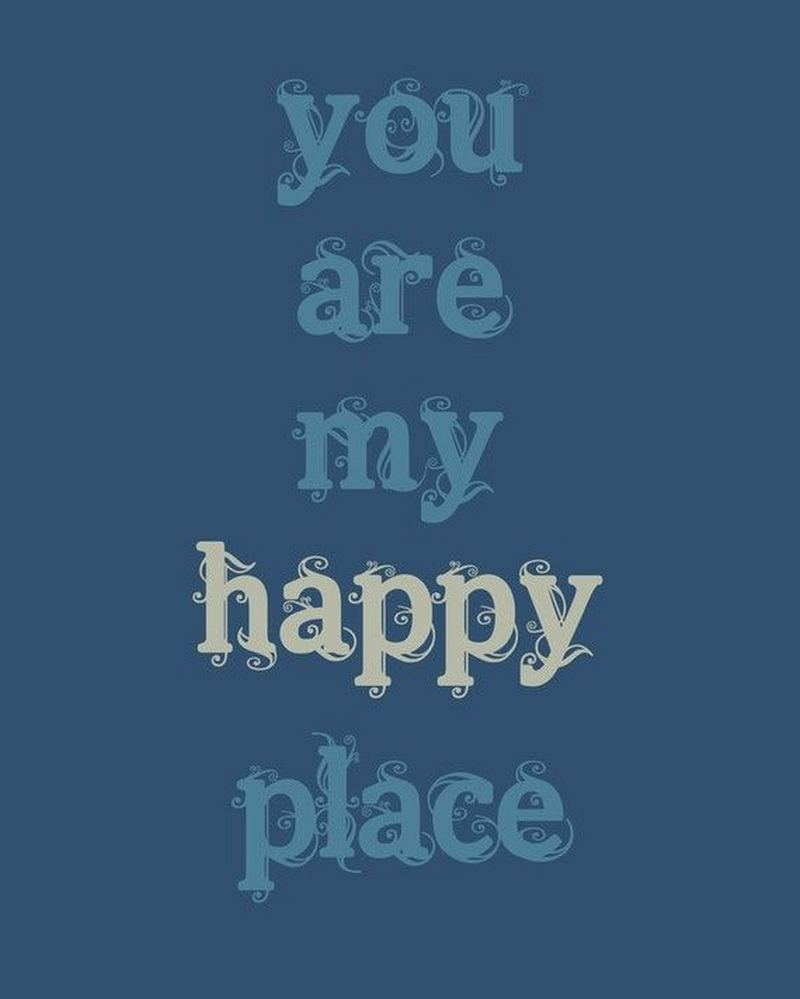 """You are my happy place."""