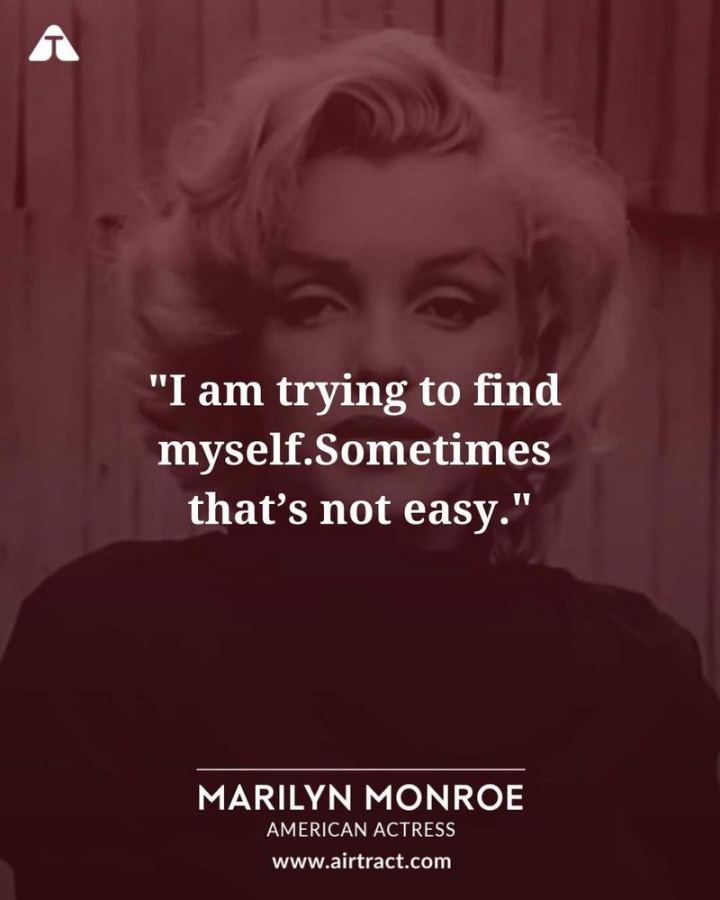 """I am trying to find myself. Sometimes that's not easy."" - Marilyn Monroe"