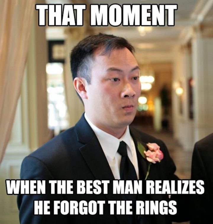 """That moment when the best man realizes he forgot the rings."""