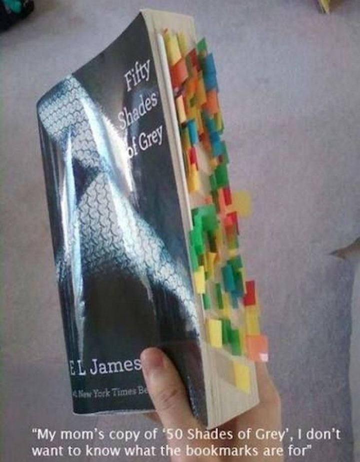 """My mom's copy of '50 Shades of Grey'. I don't want to know what the bookmarks are for."""