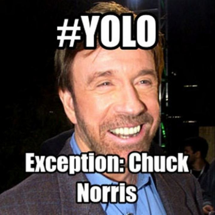 """#YOLO. Exception: Chuck Norris."""