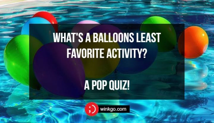 71 Two-Line Funny Jokes - What's a balloons least favorite activity? A pop quiz!