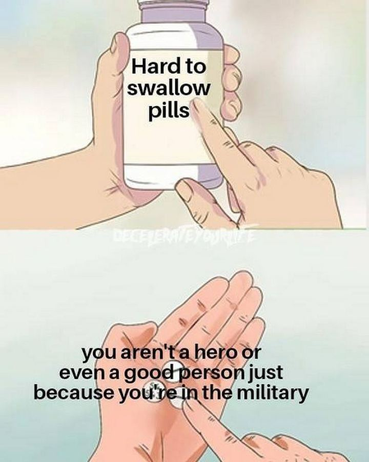 """You aren't a hero or even a good person just because you're in the military."""