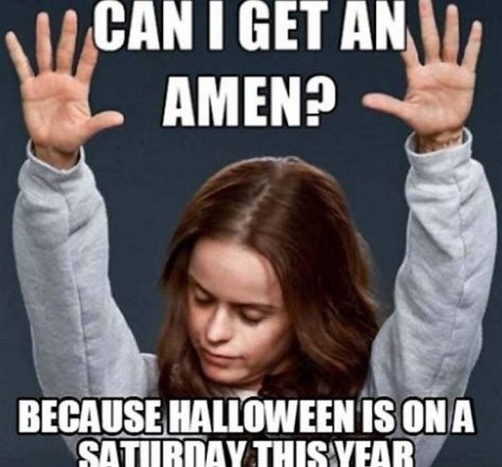 """""""Can I get an amen? Because Halloween is on a Saturday this year."""""""