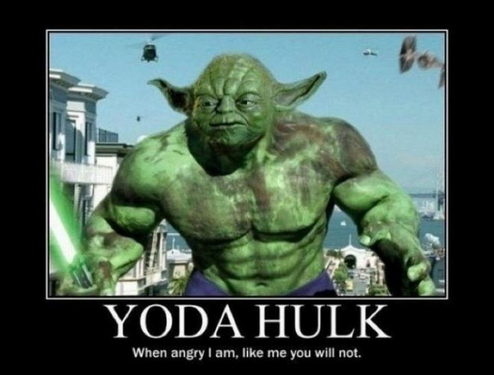"""Yoda Hulk: When angry I am, like me you will not."""