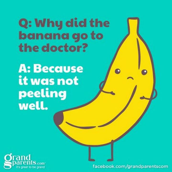 Why did the banana go to the doctor? Because it was not peeling well.