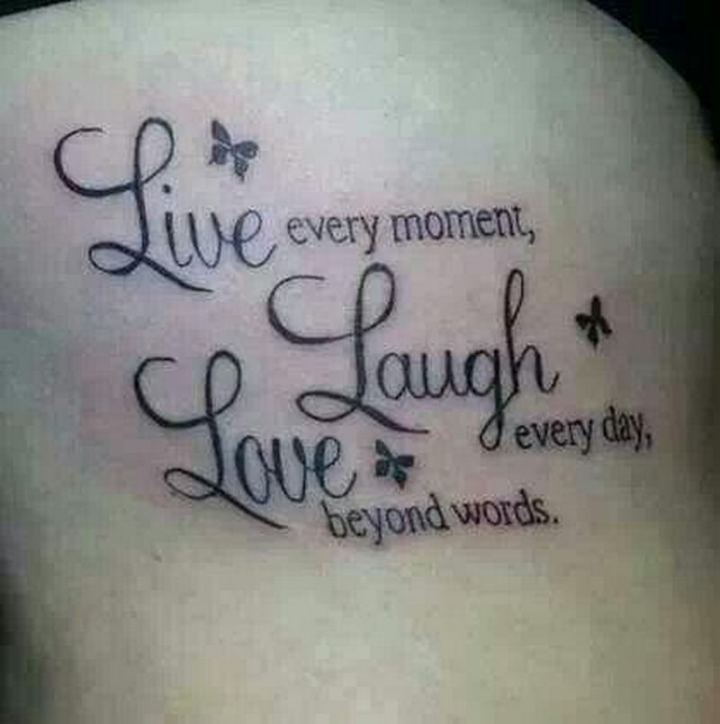 """""""Live every moment, laugh every day, love beyond words."""""""