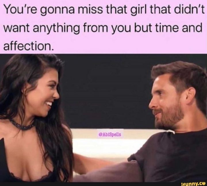 """47 Love and Affection Memes - """"You're gonna miss that girl that didn't want anything from you but time and affection."""""""