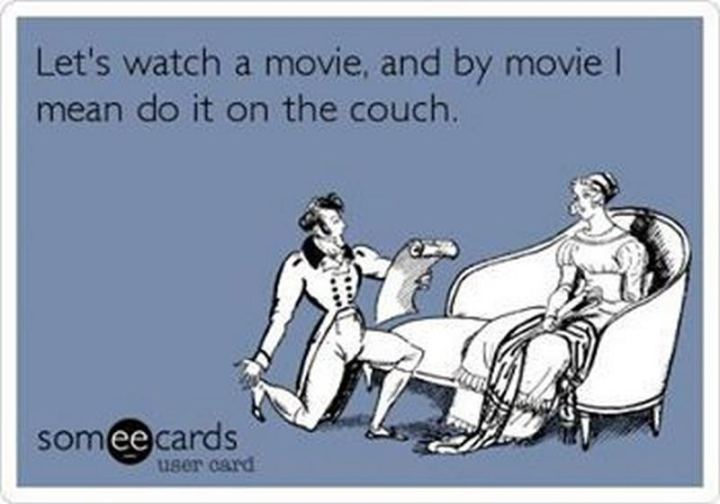"""35 """"I Like You"""" Memes - """"Let's watch a movie, and my movie I mean do it on the couch."""""""