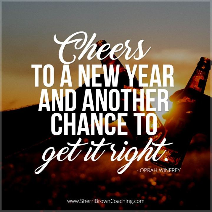 """Cheers to a new year and another chance for us to get it right."" - Oprah Winfrey"