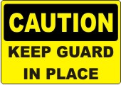 Caution Keep Guard In Place safety sign