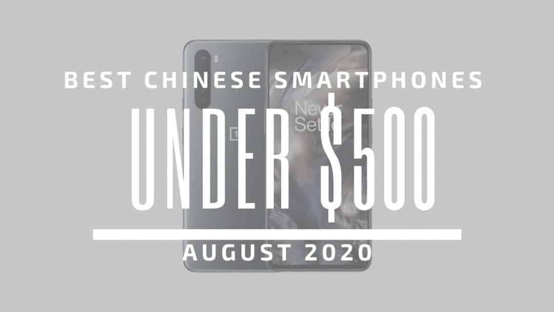 TOP 5 BEST CHINESE PHONES FOR UNDER $500 – AUGUST 2020