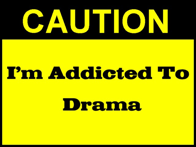Are You Addicted To The Drama?