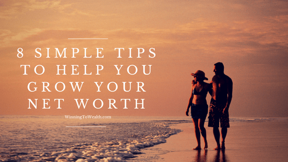 8 Simple Tips To Help You Grow Your Net Worth