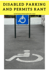 Disabled Parking and Permits Rant