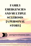 Family Emergencies and Multiple Sclerosis {a personal story} #CureMS