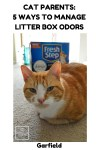Cat Parents: 5 Ways To Manage Litter Box Odors